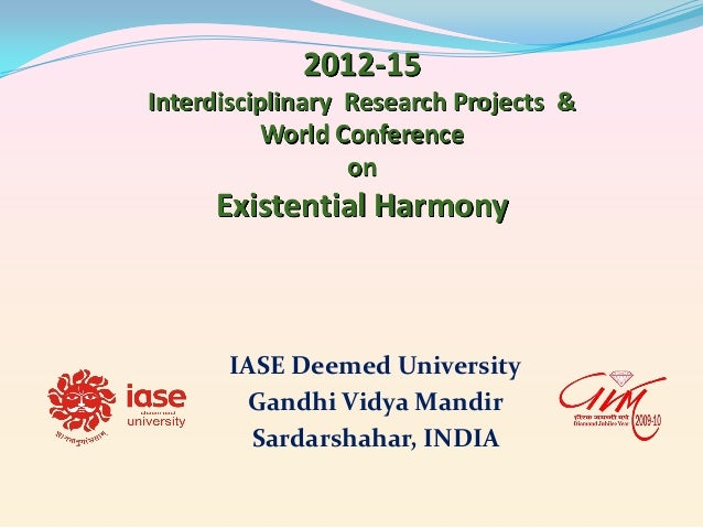 2012-15 Interdisciplinary Research Projects & World Conference on  Existential Harmony  IASE Deemed University Gandhi Vidy...