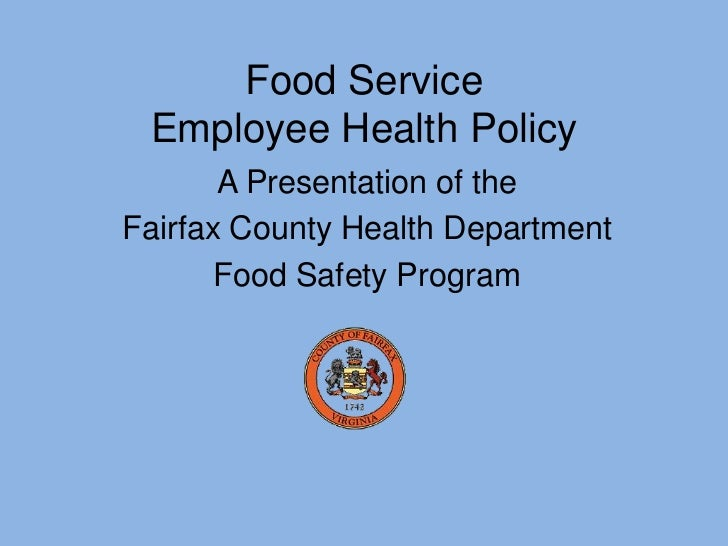 Food Service Employee Health Policy       A Presentation of theFairfax County Health Department       Food Safety Program