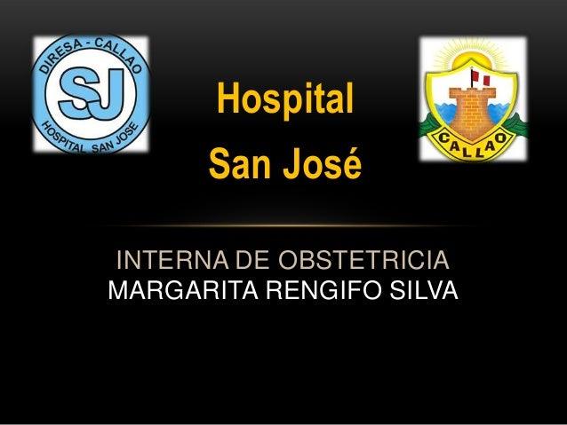 Hospital      San JoséINTERNA DE OBSTETRICIAMARGARITA RENGIFO SILVA