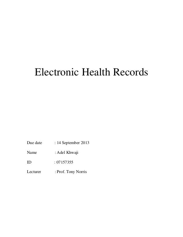 Electronic Health Records  Due date  : 14 September 2013  Name  : Adel Khwaji  ID  : 07157355  Lecturer  : Prof. Tony Norr...