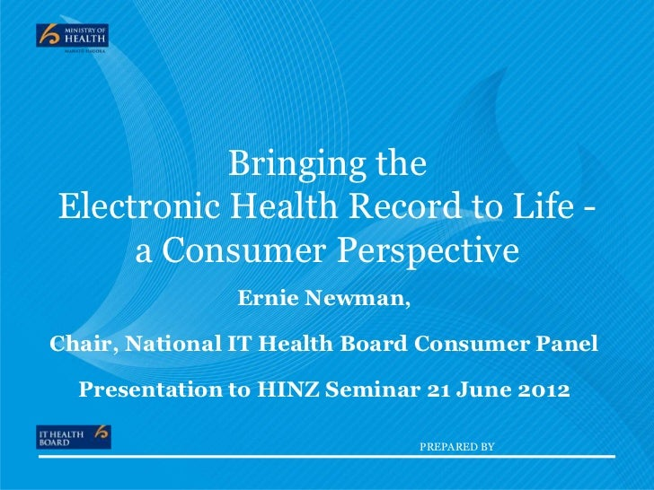 Bringing theElectronic Health Record to Life -     a Consumer Perspective               Ernie Newman,Chair, National IT He...