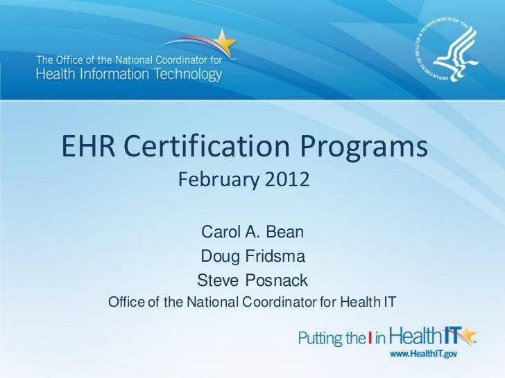 EHR Certification Programs              February 2012                 Carol A. Bean                 Doug Fridsma          ...