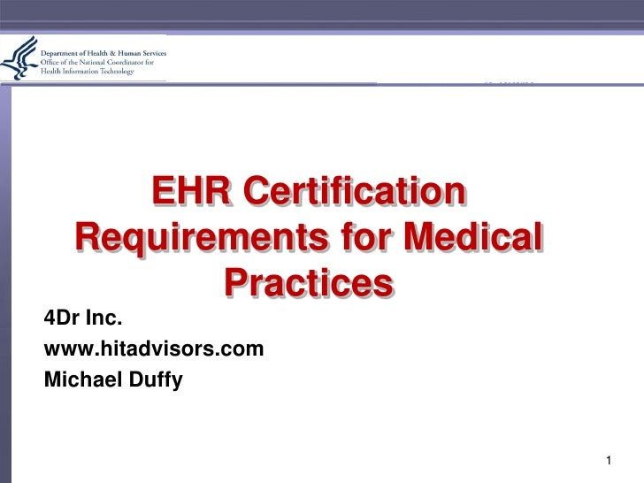 EHR Certification Requirements for Medical Practices<br />Health IT Advisors<br />www.hitadvisors.com<br />Michael Duffy<b...