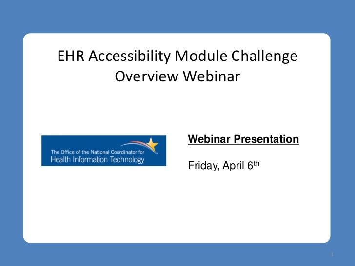 EHR Accessibility Module Challenge       Overview Webinar                  Webinar Presentation                  Friday, A...