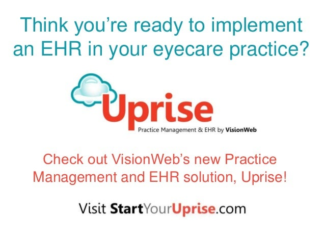 Think you're ready to implement an EHR in your eyecare practice? Check out VisionWeb's new Practice Management and EHR sol...