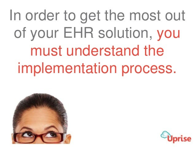 In order to get the most out of your EHR solution, you must understand the implementation process.