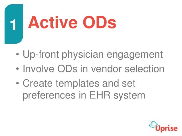 Active ODs • Up-front physician engagement • Involve ODs in vendor selection • Create templates and set preferences in EHR...
