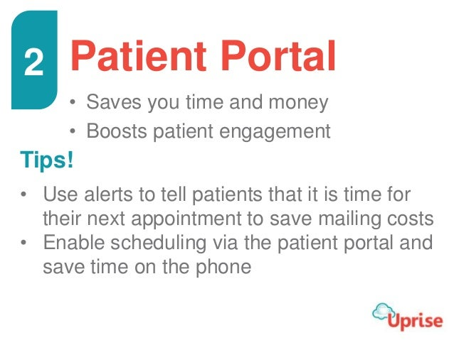 Patient Portal • Saves you time and money • Boosts patient engagement Tips! • Use alerts to tell patients that it is time ...
