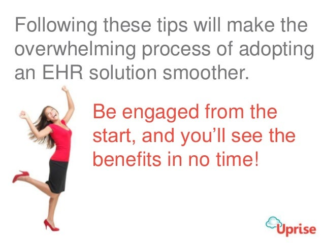 Following these tips will make the overwhelming process of adopting an EHR solution smoother. Be engaged from the start, a...
