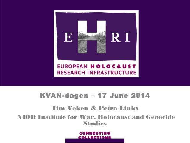 KVAN-dagen – 17 June 2014 CONNECTING COLLECTIONS Tim Veken & Petra Links NIOD Institute for War, Holocaust and Genocide St...