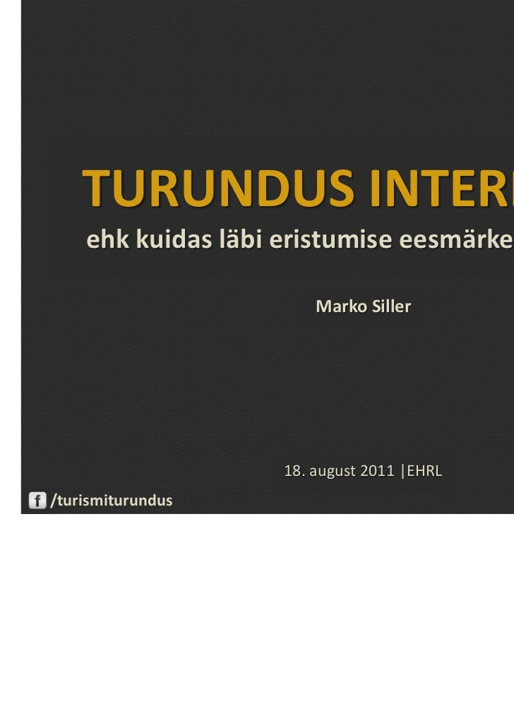 TURUNDUS INTERNETIS    ehk kuidas läbi eristumise eesmärke saavutada                        Marko Siller                  ...
