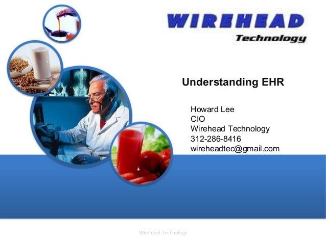 Understanding EHR                      Howard Lee                      CIO                      Wirehead Technology       ...