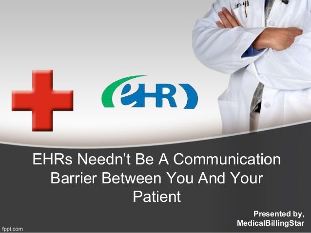 EHRs Needn't Be A Communication  Barrier Between You And Your              Patient                            Presented by...