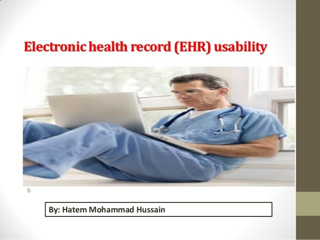 Electronic health record (EHR) usability  b  By: Hatem Mohammad Hussain