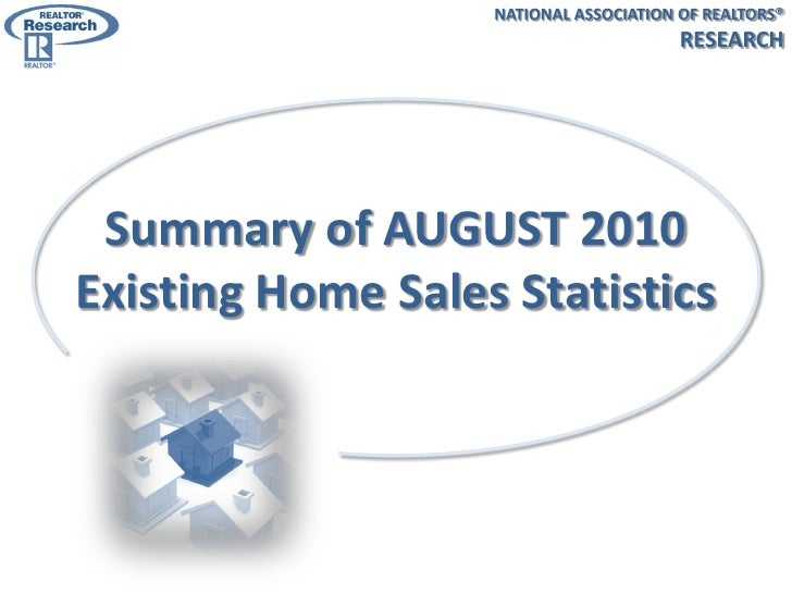 NATIONAL ASSOCIATION OF REALTORS®                                         RESEARCH      Summary of AUGUST 2010 Existing Ho...