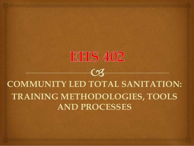 COMMUNITY LED TOTAL SANITATION: TRAINING METHODOLOGIES, TOOLS AND PROCESSES