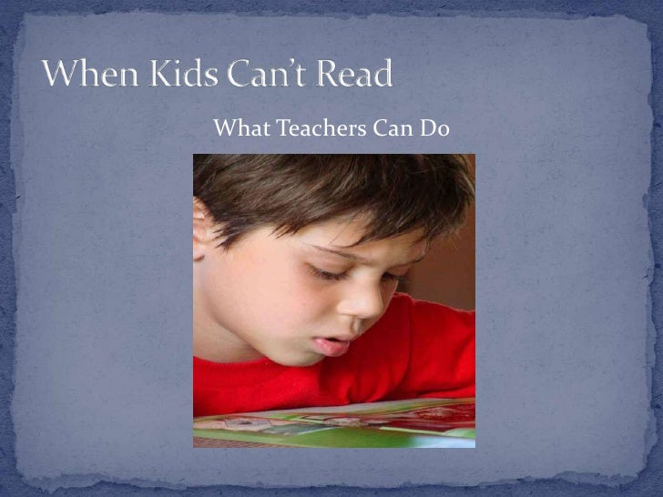 What Teachers Can Do<br />When Kids Can't Read<br />