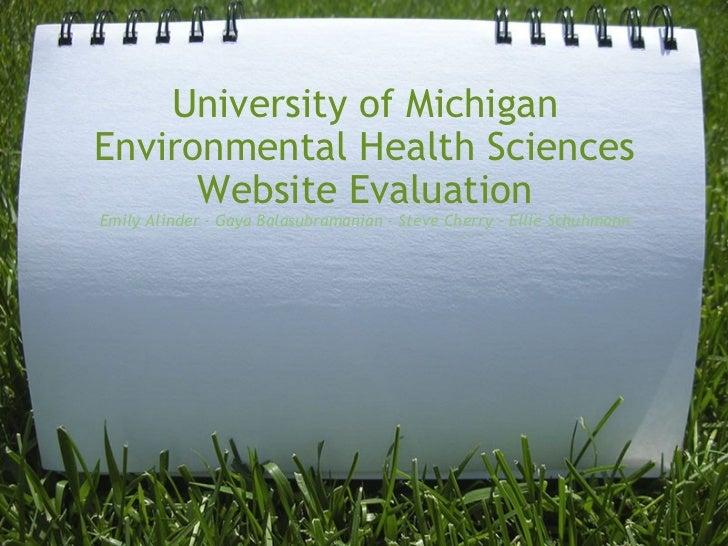 University of Michigan Environmental Health Sciences Website Evaluation Emily Alinder- Gaya Balasubramanian- Steve Cherr...