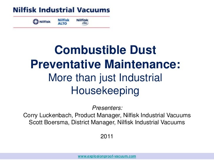 Combustible Dust Preventative Maintenance:More than just Industrial Housekeeping<br />Presenters: Corry Luckenbach, Produc...