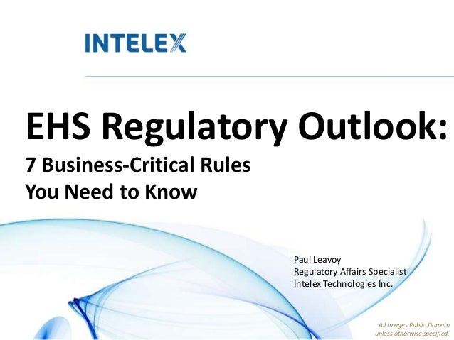 EHS Regulatory Outlook:7 Business-Critical RulesYou Need to KnowPaul LeavoyRegulatory Affairs SpecialistIntelex Technologi...