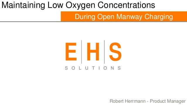 Maintaining Low Oxygen Concentrations During Open Manway Charging  Robert Herrmann - Product Manager