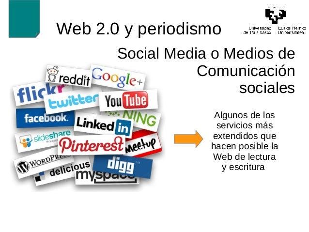 Web 2.0 y periodismo  Social Media o Medios de  Comunicación  sociales  Algunos de los  servicios más  extendidos que  hac...