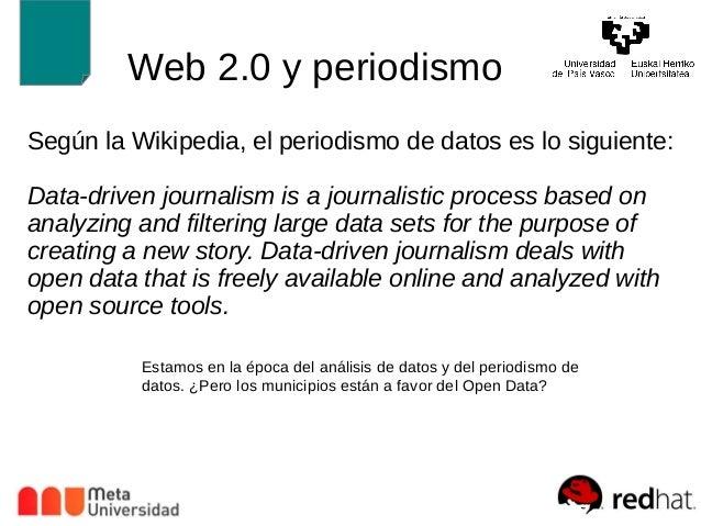 Web 2.0 y periodismo  Según la Wikipedia, el periodismo de datos es lo siguiente:  Data-driven journalism is a journalisti...