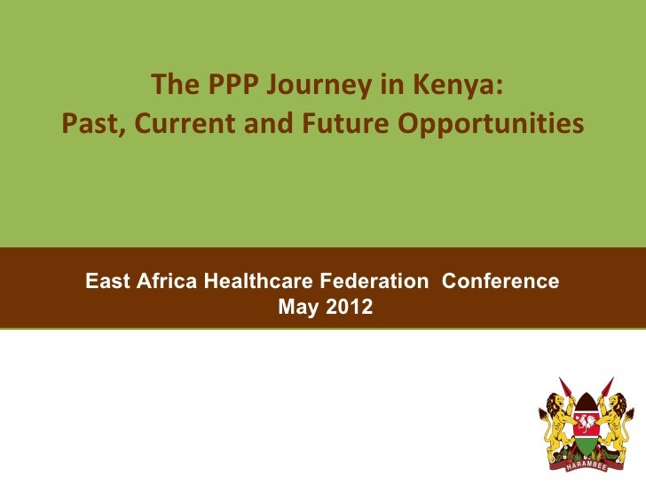 The PPP Journey in Kenya:   Past, Current and Future Opportunities       East Africa Healthcare Federation ConferencePITCH...