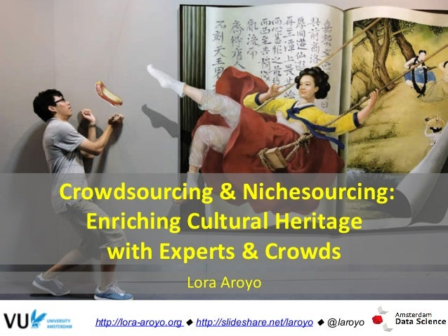 Crowdsourcing  &  Nichesourcing:     Enriching  Cultural  Heritage   with  Experts  &  Crowds   Lor...