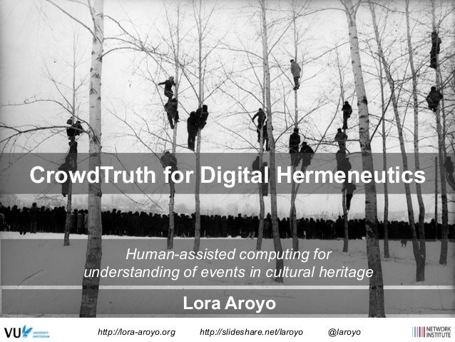 CrowdTruth for Digital Hermeneutics Human-assisted computing for understanding of events in cultural heritage Lora Aroyo h...