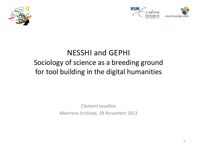NESSHI and GEPHI  Sociology of science as a breeding ground for tool building in the digital humanities  Clement Levallois...