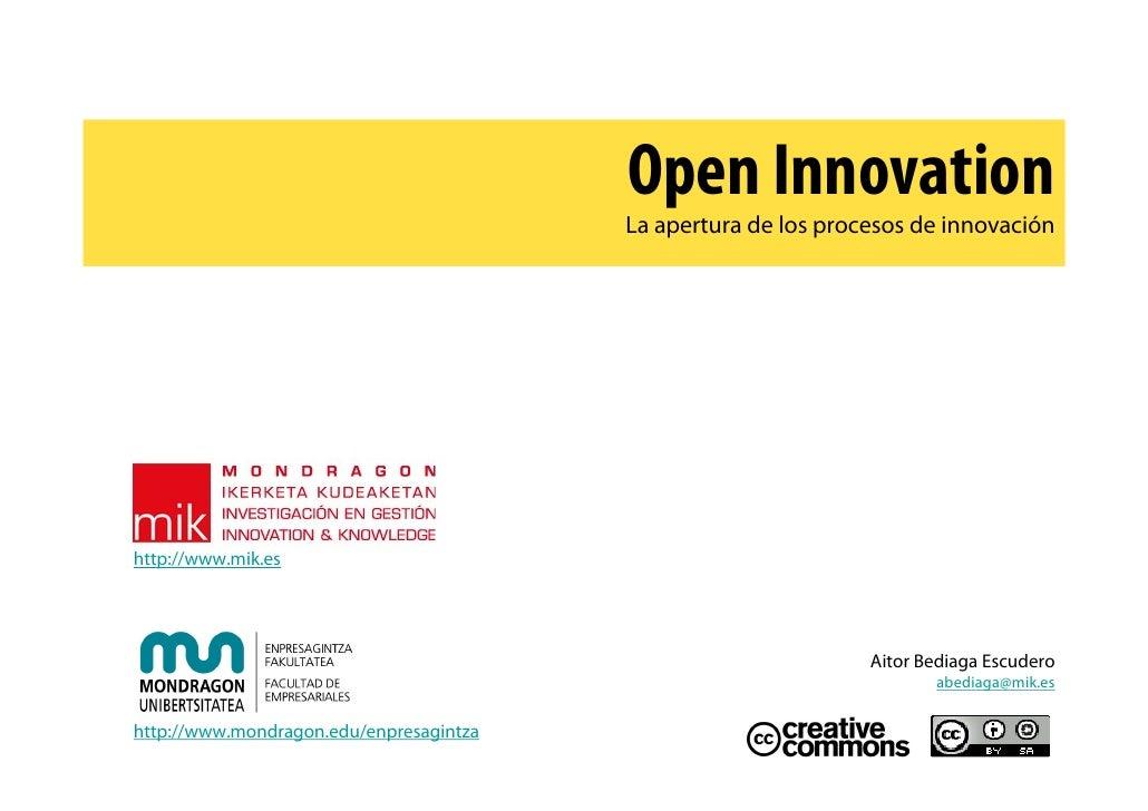 Open Innovation                                          La apertura de los procesos de innovación     http://www.mik.es  ...