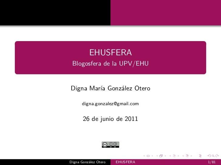 EHUSFERA Blogosfera de la UPV/EHUDigna María González Otero      digna.gonzalez@gmail.com       26 de junio de 2011Digna G...