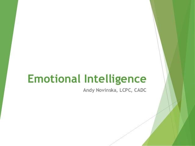 Emotional Intelligence          Andy Novinska, LCPC, CADC