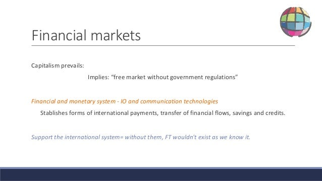 financial market integration Integration of emerging market economies into the world financial markets is generally followed by a significantly larger and more liquid equity market in integrated financial markets, domestic investors can buy foreign assets and foreign investors can buy domestic assets among countries that are.
