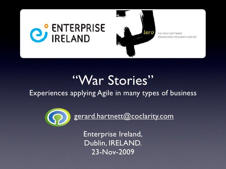 """War Stories"" Experiences applying Agile in many types of business               gerard.hartnett@coclarity.com            ..."