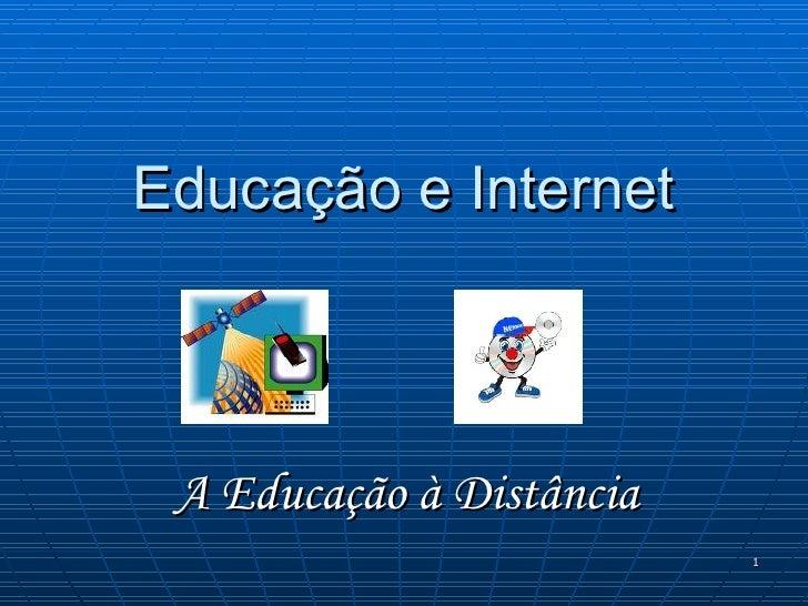 Educação e Internet A Educação à Distância
