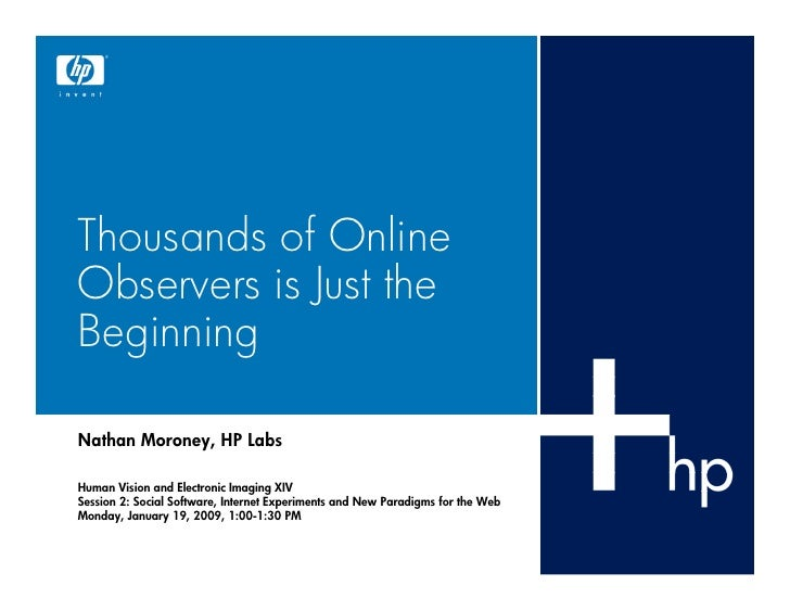 Thousands of Online Observers is Just the Beginning  Nathan Moroney, HP Labs  Human Vision and Electronic Imaging XIV Sess...