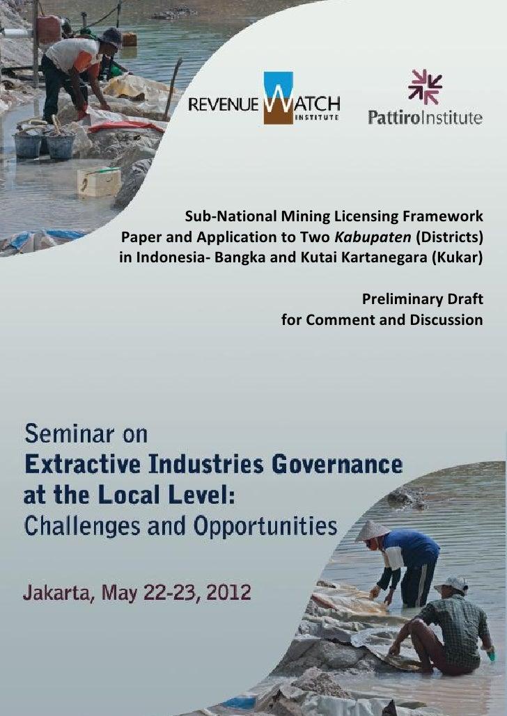 Sub-National Mining Licensing FrameworkPaper and Application to Two Kabupaten (Districts)in Indonesia- Bangka and Kutai Ka...