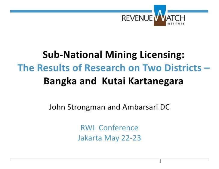 Sub-National Mining Licensing:The Results of Research on Two Districts –     Bangka and Kutai Kartanegara      John Strong...