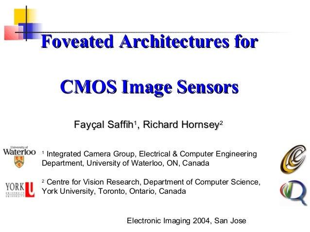 Foveated Architectures for    CMOS Image Sensors        Fayçal Saffih1, Richard Hornsey21 Integrated Camera Group, Electri...
