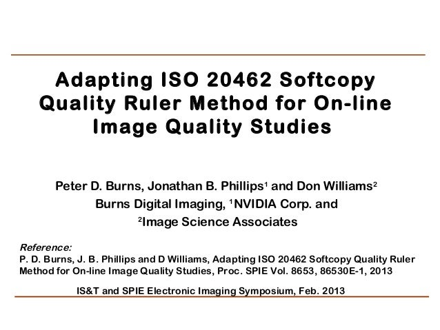 Adapting ISO 20462 Softcopy    Quality Ruler Method for On-line        Image Quality Studies        Peter D. Burns, Jonat...