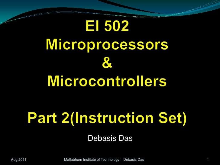 EI 502Microprocessors  & MicrocontrollersPart 2(Instruction Set)<br />Debasis Das<br />1<br />Mallabhum Institute of Techn...