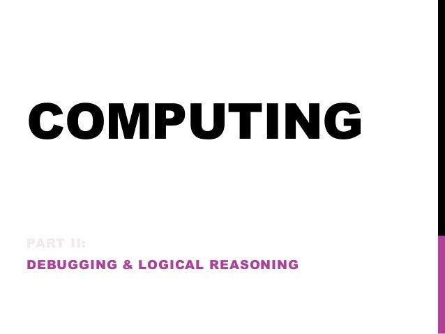 COMPUTING PART II: DEBUGGING & LOGICAL REASONING