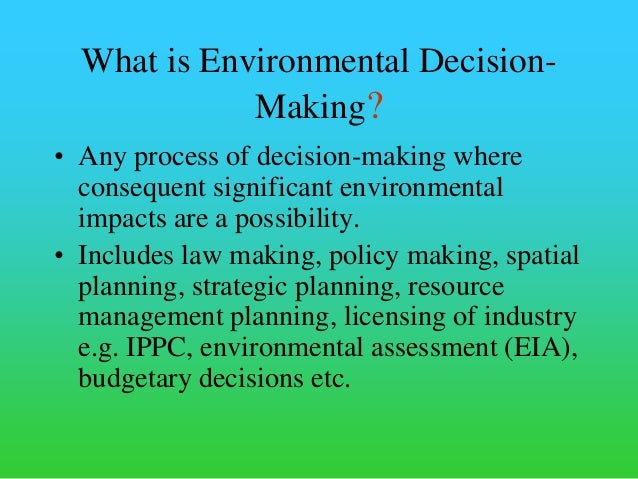 evaluation of environmental decision and information Use this seven-step process to make decisions in a balanced, impartial and  to  create a constructive environment in which to explore the situation and weigh up  your options often  to extract the greatest amount of information from what you  know, and  tool helps you evaluate a decision's consequences by looking at the .