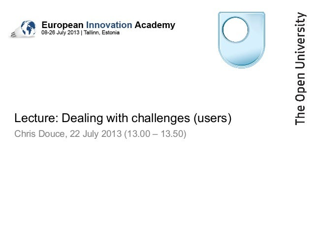 Lecture: Dealing with challenges (users) Chris Douce, 22 July 2013 (13.00 – 13.50)