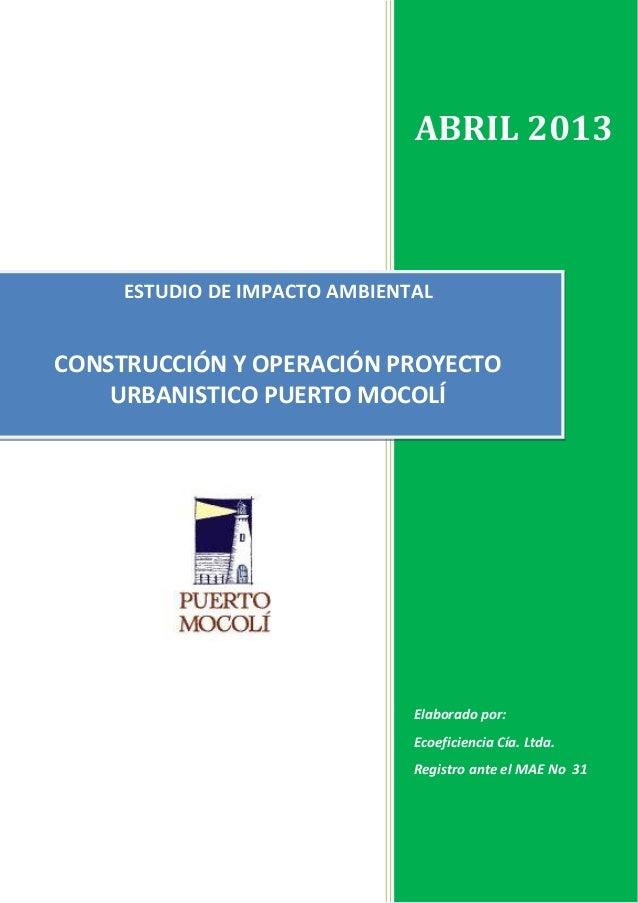 ABRIL 2013  ESTUDIO DE IMPACTO AMBIENTAL  CONSTRUCCIÓN Y OPERACIÓN PROYECTO URBANISTICO PUERTO MOCOLÍ  Elaborado por: Ecoe...