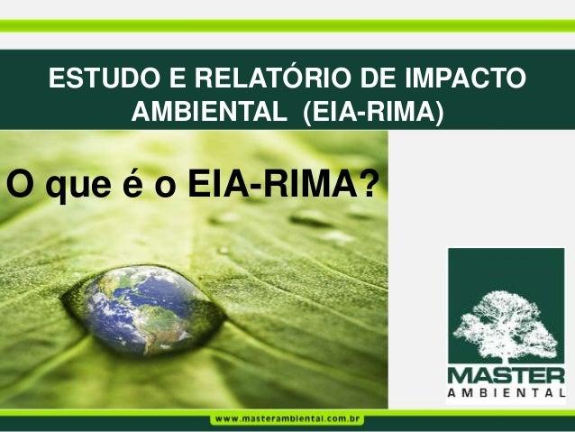ESTUDO E RELATÓRIO DE IMPACTO       AMBIENTAL (EIA-RIMA)O que é o EIA-RIMA?
