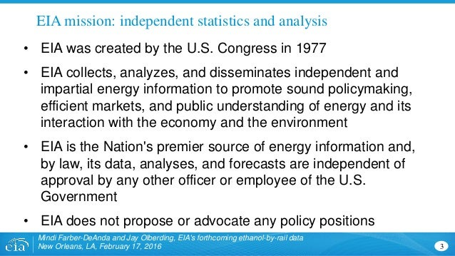 EIA mission: independent statistics and analysis 3 • EIA was created by the U.S. Congress in 1977 • EIA collects, analyzes...