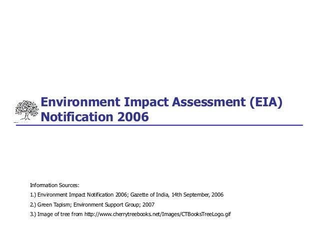 Environment Impact Assessment (EIA) Notification 2006 Information Sources: 1.) Environment Impact Notification 2006; Gazet...
